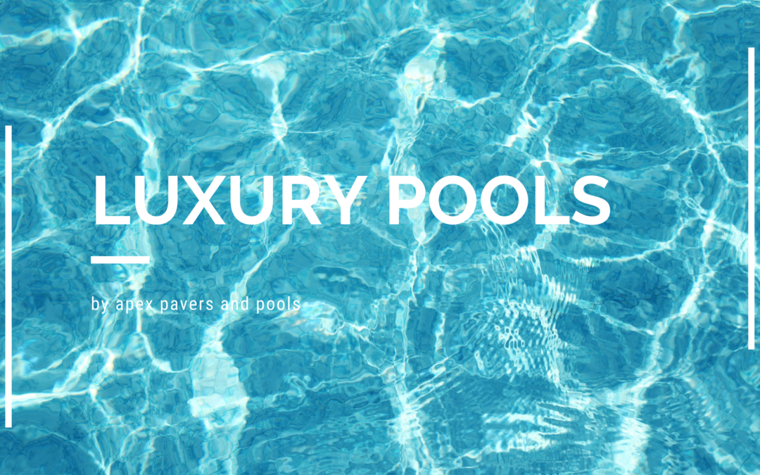 Luxury Pools by Apex Pavers and Pools – Part 2